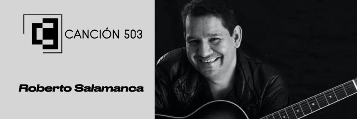 Canción 503 TEMPORADA 2 / EPISODIO 3: Roberto Salamanca
